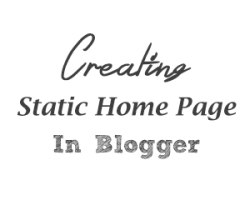 Create a Static Home Page in Blogger with This Guide