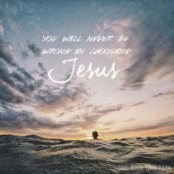 Choosing Jesus? You'll Never Be Wrong.