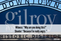 "Gilroy Garlic Fest Shooter: ""Because I'm really angry. """